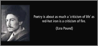 quote-poetry-is-about-as-much-a-criticism-of-life-as-red-hot-iron-is-a-criticism-of-fire-ezra-pound-309288