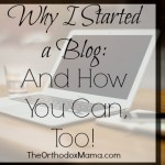 Why I Started a Blog, and How You Can, Too!