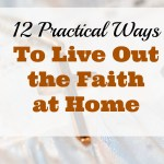12 Practical Ways to Live Out the Faith at Home