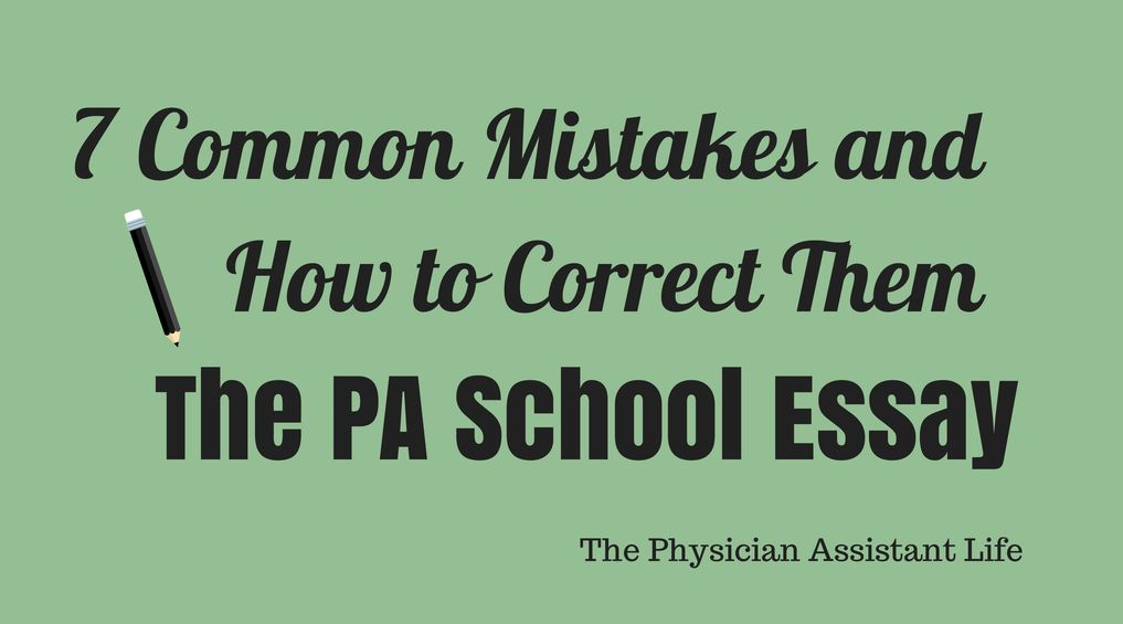 7 Common PA School Essay Mistakes and How to Correct Them The