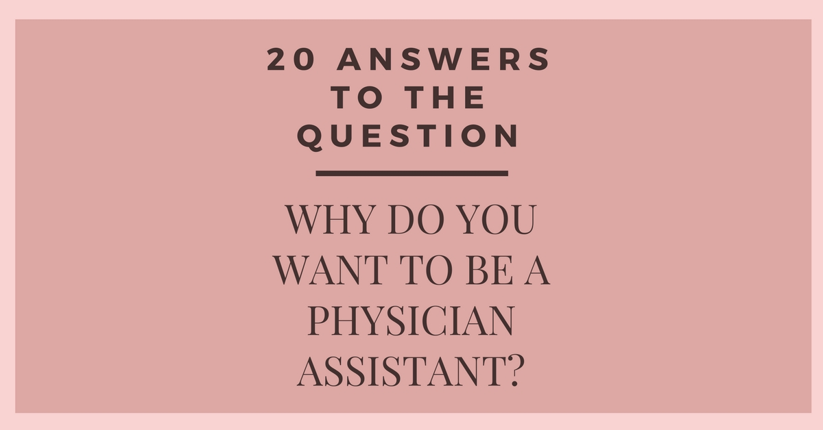 20 Answers to the Question Why Do You Want to be a PA? The