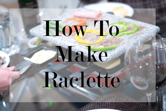 SWISS DINNER PARTY: How To Make Raclette