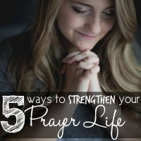 5 Ways to Strengthen Your Prayer Life
