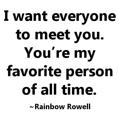 I want everyone to meet you.
