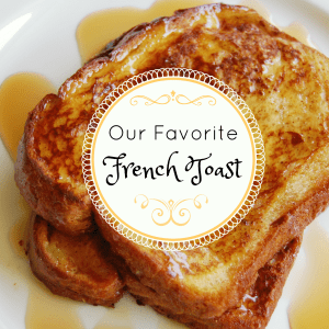 Our Favorite French Toast