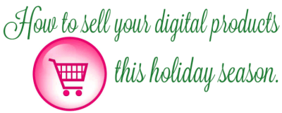 How To Sell Your Digital Products This Holiday Season