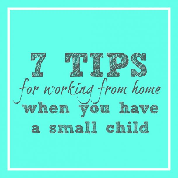 7 Tips for Working from Home With a Child - The SITS Girls - work tips