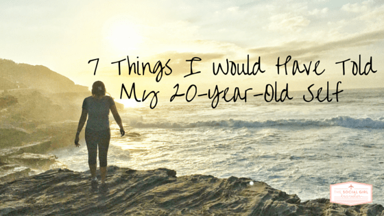 7 Things I Would Have Told My 20-Year-Old Self