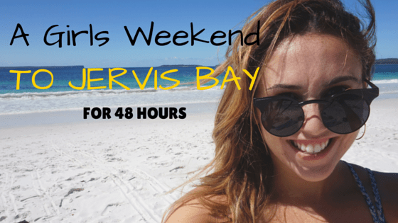A Girls Weekend - Jervis Bay For 48 Hours (Vblog)