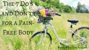 The 7 Do's and Don'ts for a Pain Free Body