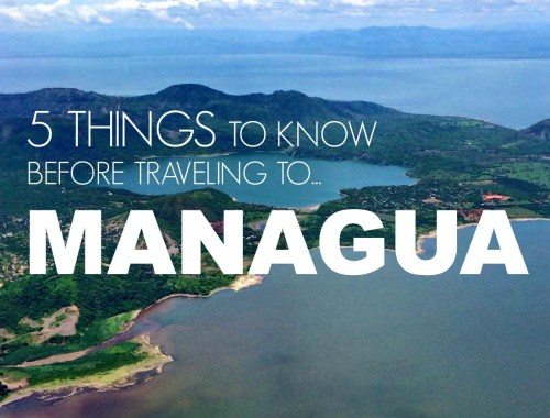 5 Things to Know Before Traveling to Managua