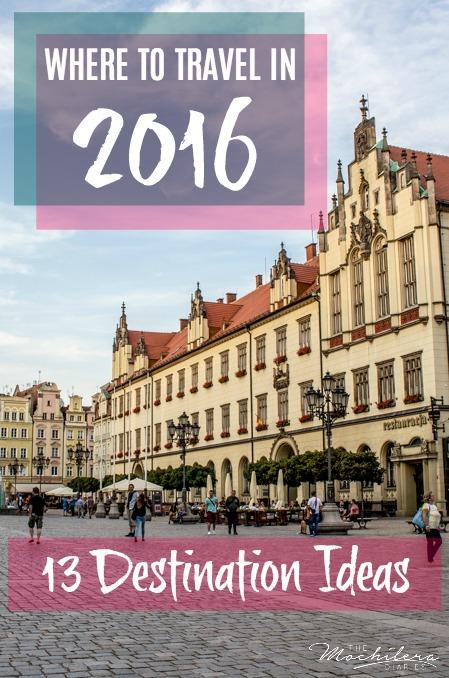 Where to travel in 2016: Thirteen destination ideas