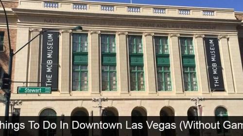 Ten Things To Do In Downtown Las Vegas (Without Gambling)