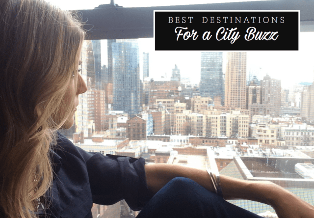 Best Destinations for a City Buzz