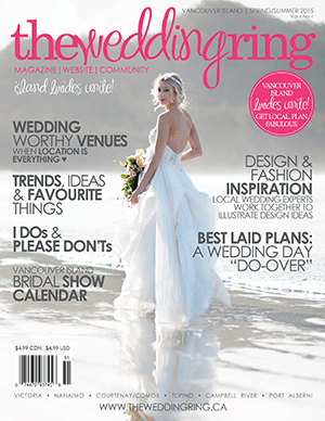 The Wedding Ring Magazine VANCOUVER ISLAND Spring Summer 2015