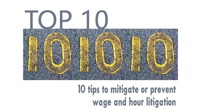 Top ten tips for avoiding wage and hour litigation