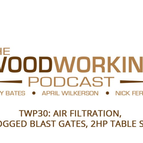 TWP30: Air Filtration, Clogged Blast Gates, 2hp Table Saw