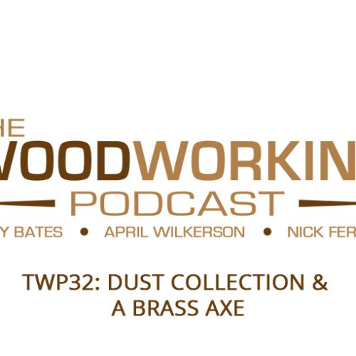 TWP32: Dust Collection &  A Brass Axe