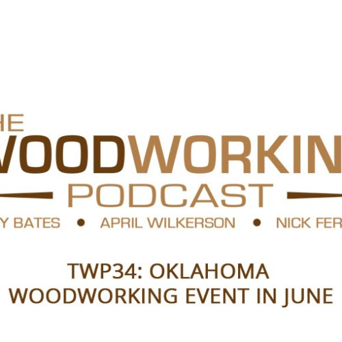 TWP34: Oklahoma Woodworking Event in June