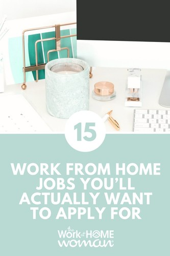 15 Work From Home Jobs You\u0027ll Actually Want to Apply For