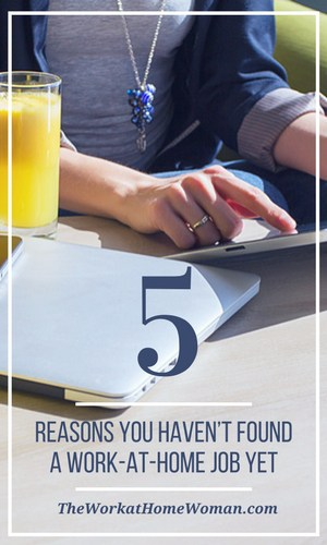 5 Reasons Why You Haven\u0027t Found a Work-at-Home Job Yet