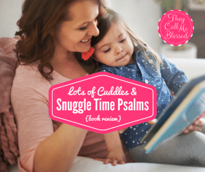 Lots of Cuddles With Snuggle Time Psalms