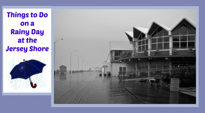 Rainy Day Things to Do at the New Jersey Shore |things to do at the jersey shore on a rainy day | things to do on a rainy day at the jersey shore | things to do at the Jersey shore on a rainy day