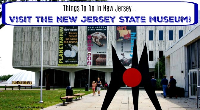 Things to Do In New Jersey - New Jersey State Museum