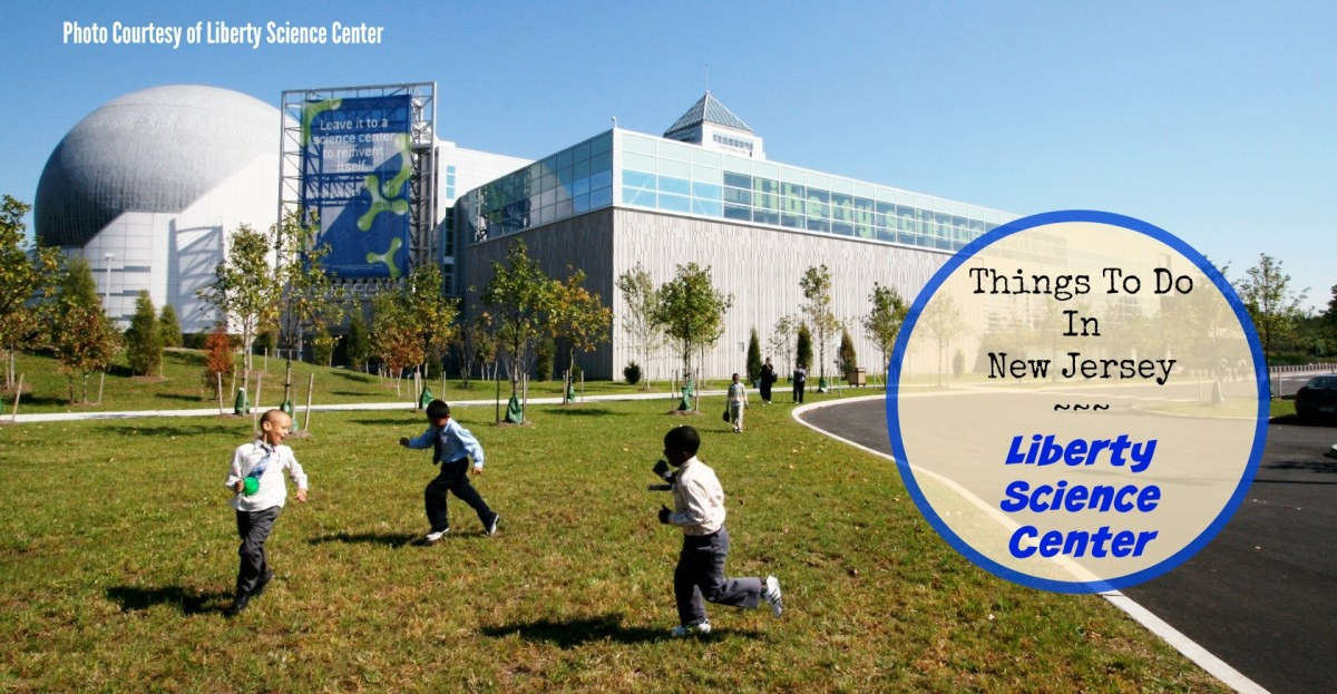 Things to Do In New Jersey - Liberty Science Center