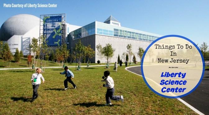 Things to Do In New Jersey – Liberty Science Center