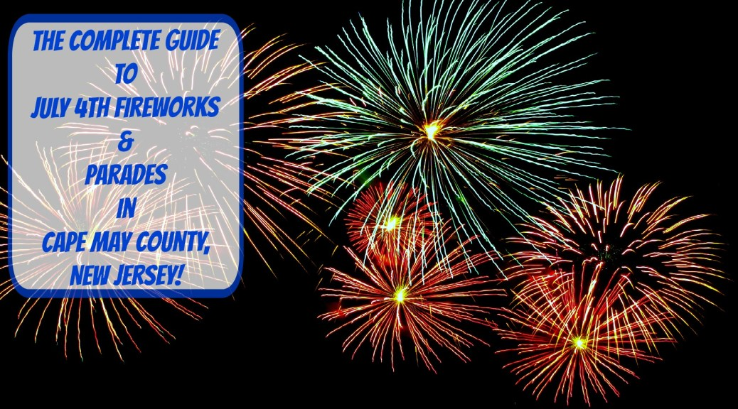 The Complete Guide to July 4th Fireworks, Parades, & Other Celebrations in Cape May County, NJ! | find out more at www.thingstodonewjersey.com | #nj #newjersey #capemaycounty #capemay #lowertownship #northcapemay #northwildwood #oceancity #seaislecity #stoneharbor #wildwood #july4th #fourthofjuly #independenceday #fireworks #parades #celebrations #concerts #free #familyfriendly #dogfriendly | july 4th fireworks in cape may county nj