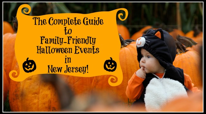 The Complete Guide to the Best Family Friendly Halloween Events In New Jersey – 2017