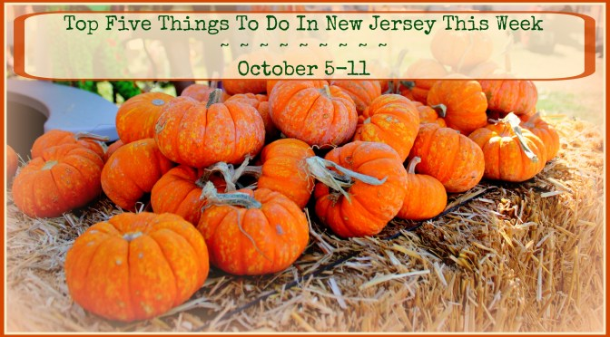 Top Five Things To Do In New Jersey This Week – October 5 – 11