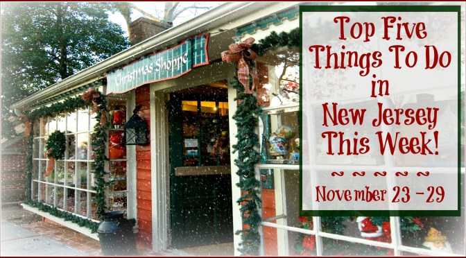 Top Five Things To Do In New Jersey This Week – November 23 – 29