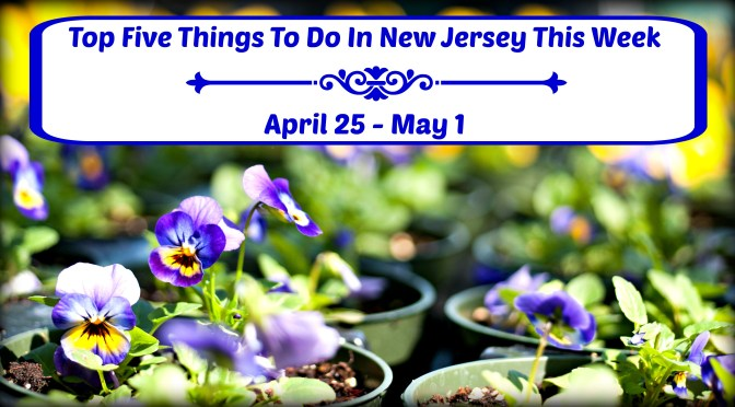 Top Five Things To Do In New Jersey This Week – April 25 – May 1