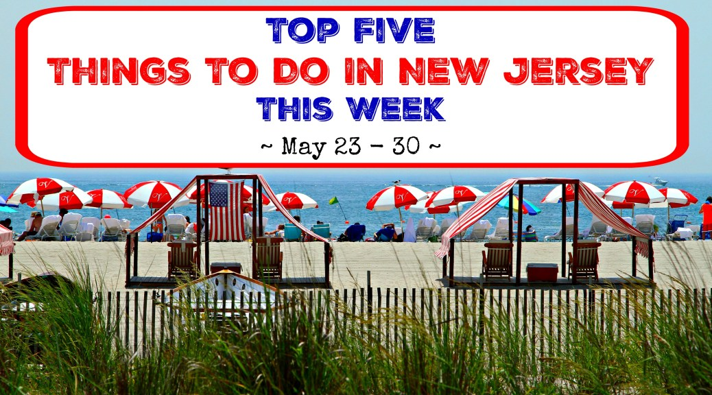 top five things to do in new jersey memorial day weekend