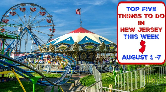 Top Five Things To Do In New Jersey This Week – August 1 – 7