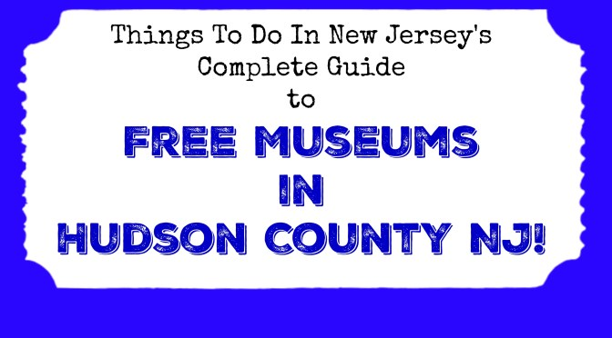 Free Museums in Hudson County NJ