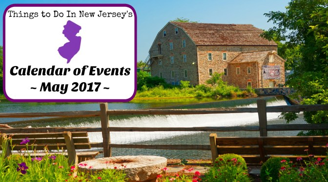 Things to Do In NJ – May 2017