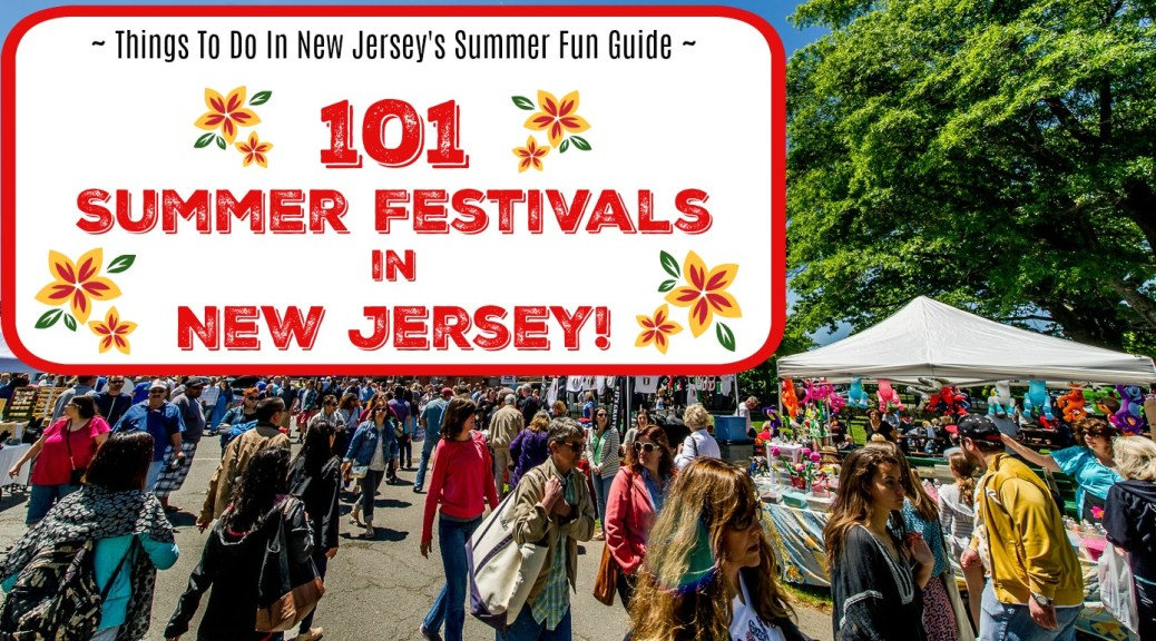 101 Summer Festivals in NJ to Enjoy in 2017! | summer festivals in new jersey | nj festivals | new jersey festivals | festivals in nj this summer | festivals in new jersey this summer | summer music festivals nj | summer art festivals nj | summer food festivals nj | summer beer festivals nj | summer wine festivals nj