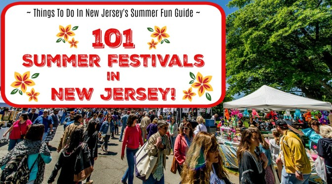 The Ultimate Guide to Summer Festivals in NJ – 2017