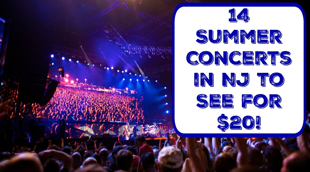 14 summer concerts in nj for 20 dollars | summer concerts in new jersey