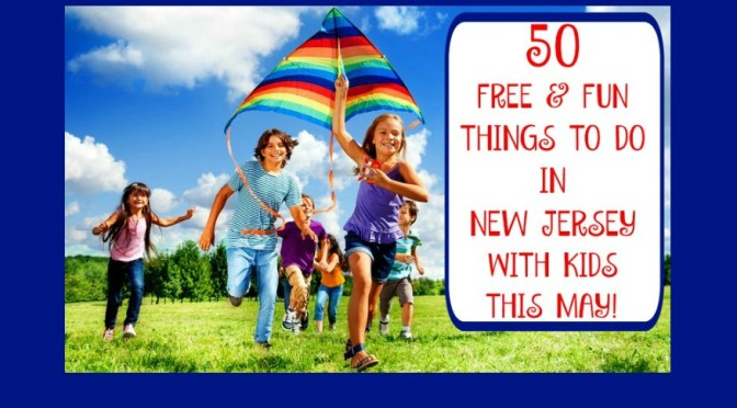 50 FREE Things To Do In New Jersey With Kids in May!