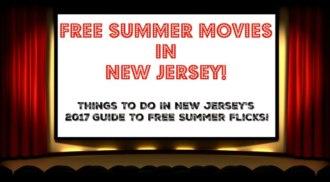 The Complete Guide to Free Summer Movies in New Jersey – 2017