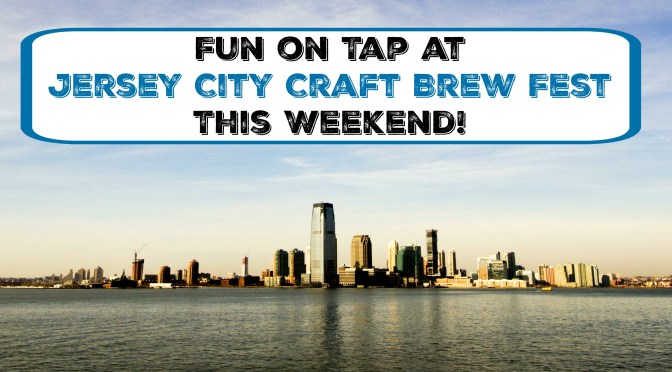Jersey City Craft Brew Fest Comes to Waterfront This Weekend