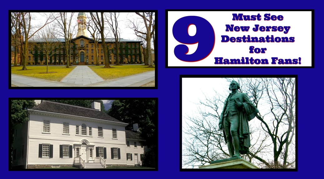 The 9 Best Places in NJ to Visit for Hamilton Fans | 9 must see new jersey destinations for hamilton fans | must see NJ destinations for Hamilton fans | best places in New Jersey to visit for Hamilton fans | places in NJ where Alexander Hamilton lived | places in New Jersey where Alexander Hamilton lived