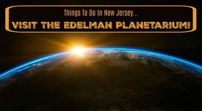 Visit The Edelman Planetarium!