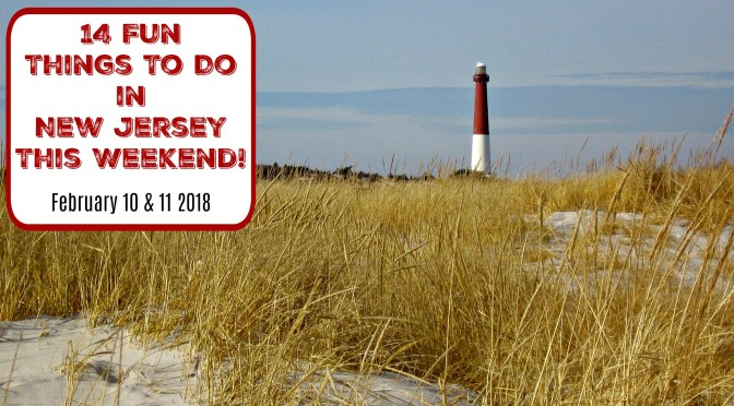Things To Do In New Jersey This Weekend – February 10 & 11 2018