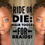 Ride Or Die: Hair Tools for Braids