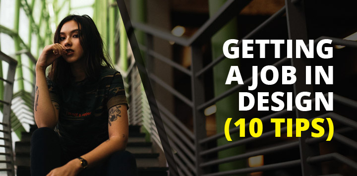 10 Tips On Getting A Job In Design - Best Advice
